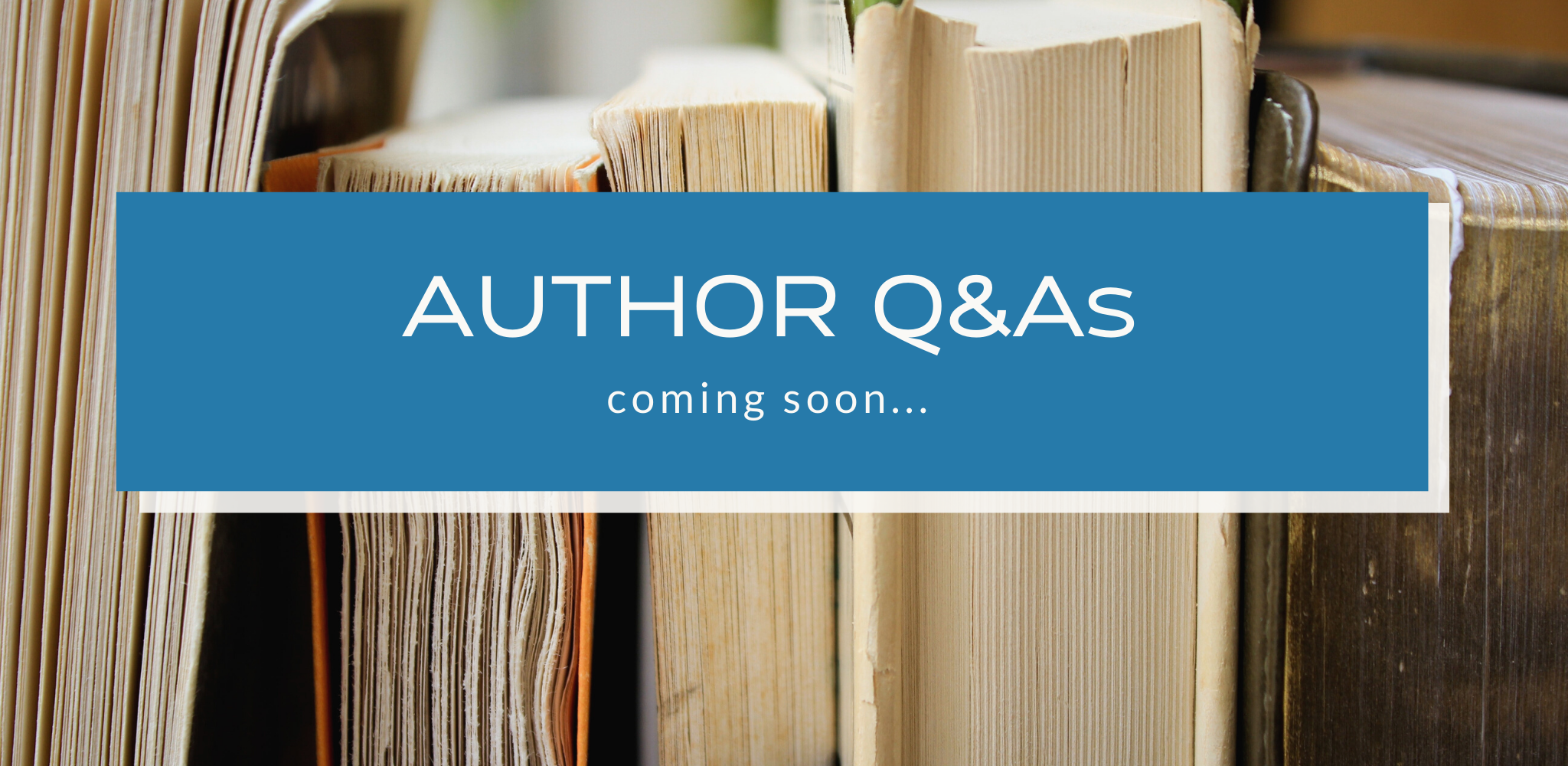 Author Q&As – COMING SOON